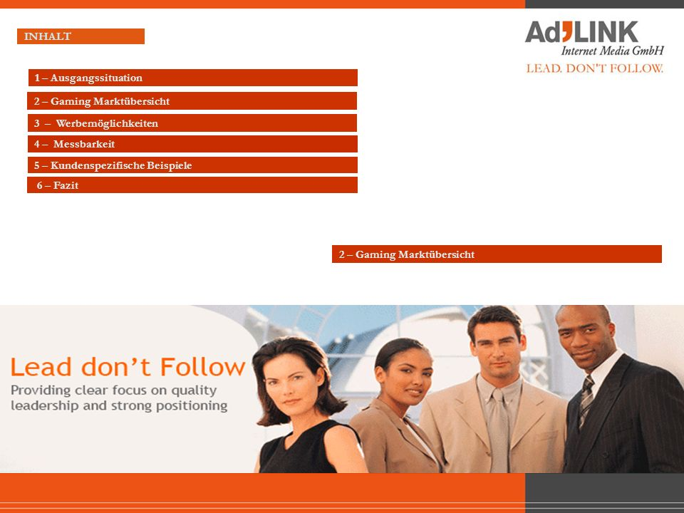 3 – Werbemöglichkeiten INHALT 2 – Gaming Marktübersicht 4 – Messbarkeit 2 – Gaming Marktübersicht 5 – Kundenspezifische Beispiele 6 – Fazit 1 – Ausgan