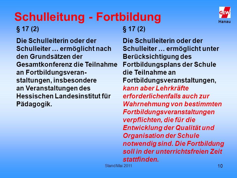 Hanau Stand Mai 2011 10 Schulleitung - Fortbildung § 17 (2) Die Schulleiterin oder der Schulleiter … ermöglicht nach den Grundsätzen der Gesamtkonfere