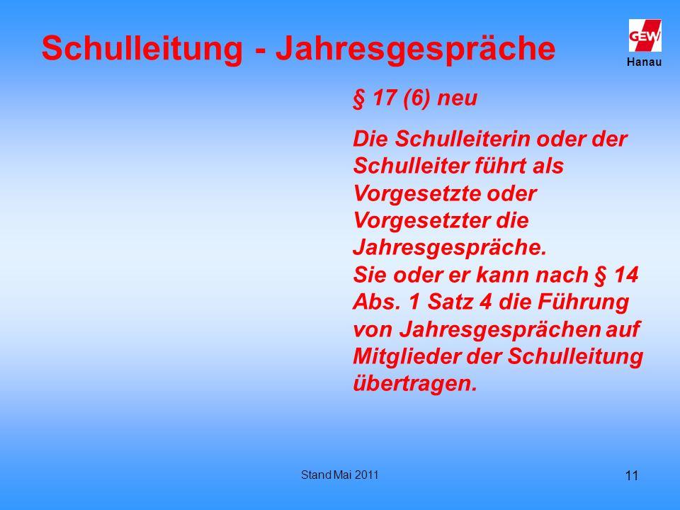 Hanau Stand Mai 2011 11 Schulleitung - Jahresgespräche § 17 (6) neu Die Schulleiterin oder der Schulleiter führt als Vorgesetzte oder Vorgesetzter die