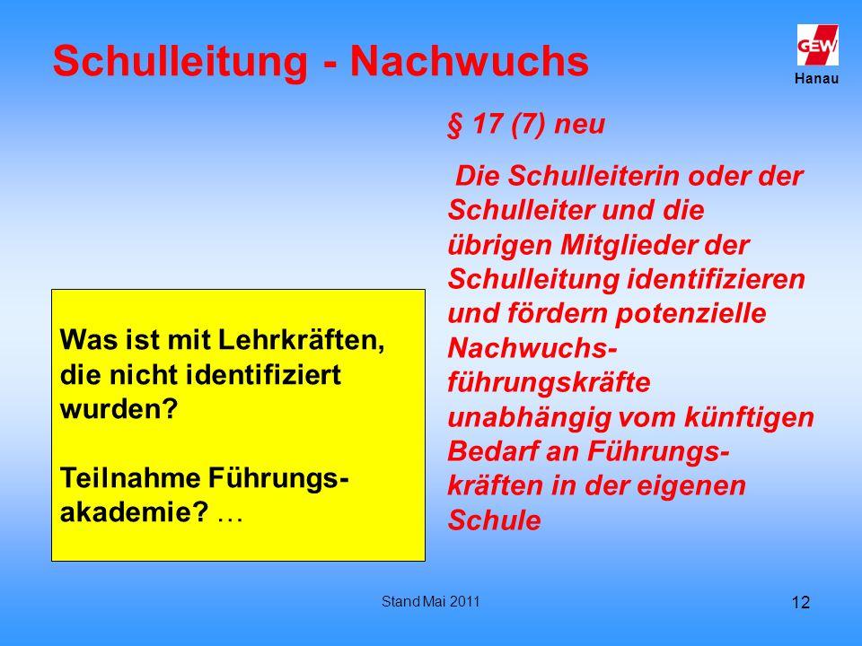Hanau Stand Mai 2011 12 Schulleitung - Nachwuchs § 17 (7) neu Die Schulleiterin oder der Schulleiter und die übrigen Mitglieder der Schulleitung ident