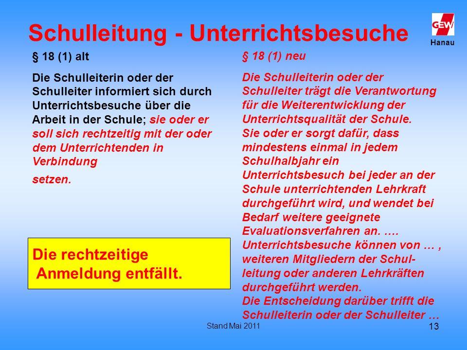 Hanau Stand Mai 2011 13 Schulleitung - Unterrichtsbesuche § 18 (1) alt Die Schulleiterin oder der Schulleiter informiert sich durch Unterrichtsbesuche