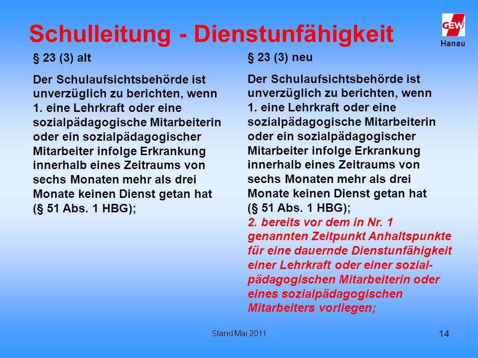Hanau Stand Mai 2011 14 Schulleitung - Dienstunfähigkeit § 23 (3) alt Der Schulaufsichtsbehörde ist unverzüglich zu berichten, wenn 1. eine Lehrkraft