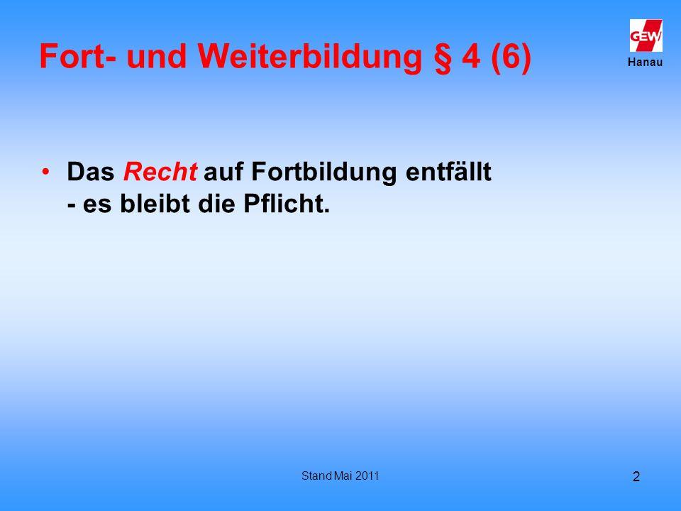 Hanau Stand Mai 2011 2 Fort- und Weiterbildung § 4 (6) Das Recht auf Fortbildung entfällt - es bleibt die Pflicht.