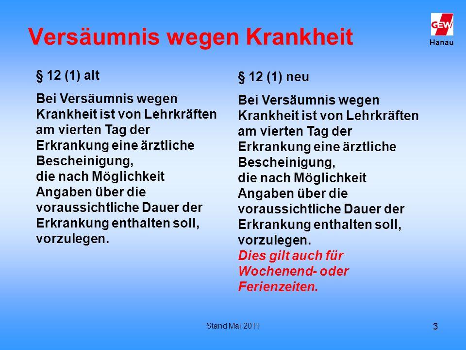 Hanau Stand Mai 2011 3 Versäumnis wegen Krankheit § 12 (1) alt Bei Versäumnis wegen Krankheit ist von Lehrkräften am vierten Tag der Erkrankung eine ä