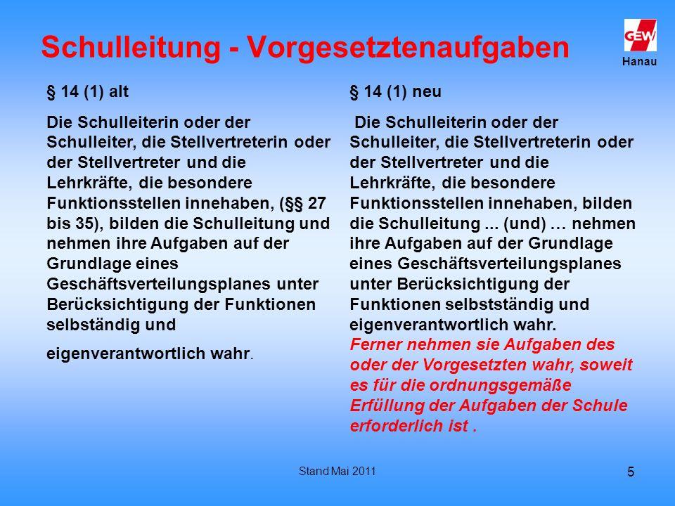 Hanau Stand Mai 2011 5 Schulleitung - Vorgesetztenaufgaben § 14 (1) alt Die Schulleiterin oder der Schulleiter, die Stellvertreterin oder der Stellver
