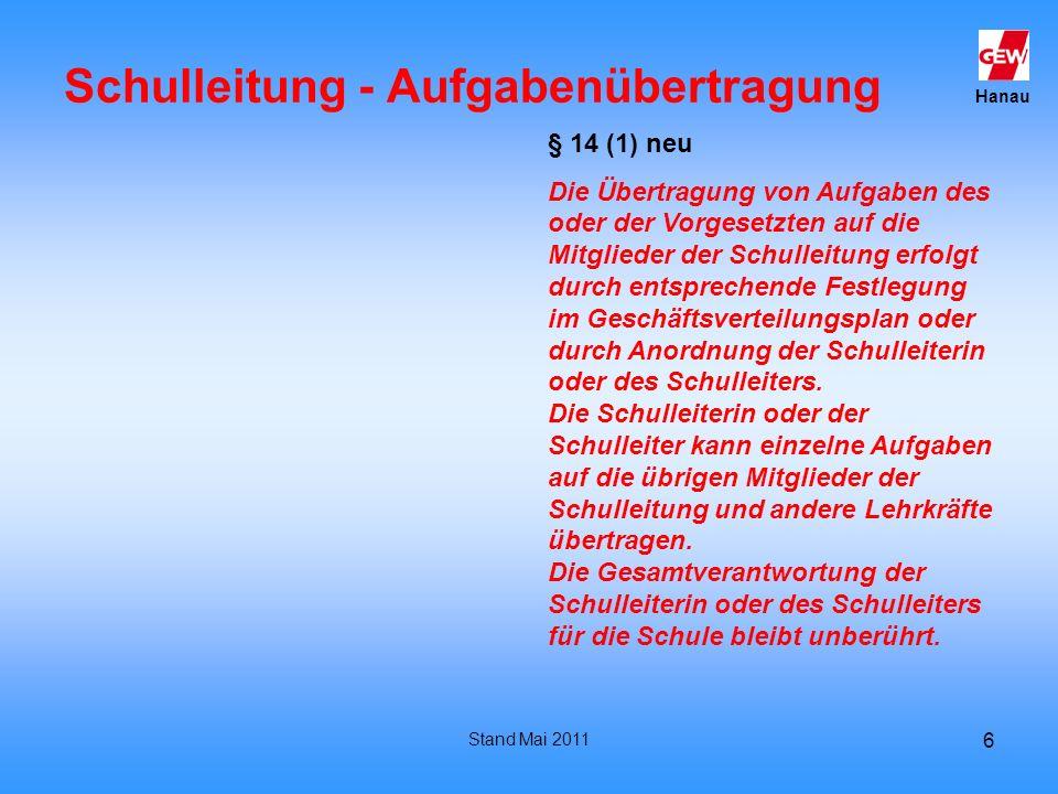 Hanau Stand Mai 2011 6 Schulleitung - Aufgabenübertragung § 14 (1) neu Die Übertragung von Aufgaben des oder der Vorgesetzten auf die Mitglieder der S