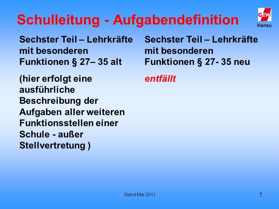 Hanau Stand Mai 2011 7 Schulleitung - Aufgabendefinition Sechster Teil – Lehrkräfte mit besonderen Funktionen § 27– 35 alt (hier erfolgt eine ausführl