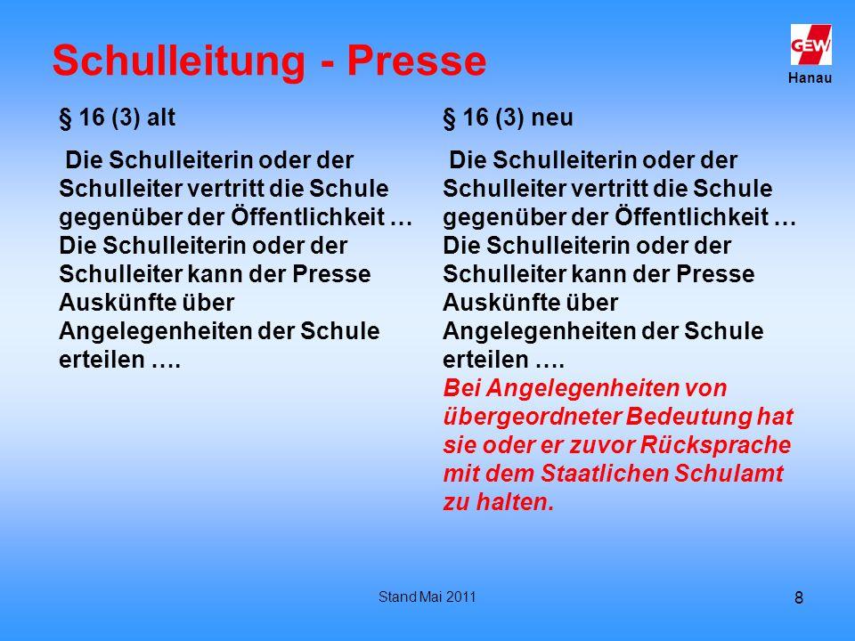 Hanau Stand Mai 2011 8 Schulleitung - Presse § 16 (3) alt Die Schulleiterin oder der Schulleiter vertritt die Schule gegenüber der Öffentlichkeit … Di