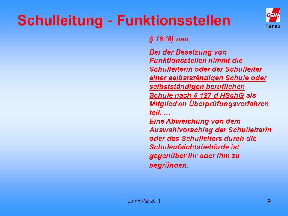 Hanau Stand Mai 2011 9 Schulleitung - Funktionsstellen § 16 (6) neu Bei der Besetzung von Funktionsstellen nimmt die Schulleiterin oder der Schulleite