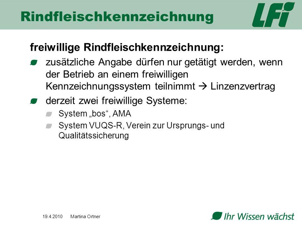 19.4.2010 Martina Ortner Rindfleischkennzeichnung freiwillige Rindfleischkennzeichnung: zusätzliche Angabe dürfen nur getätigt werden, wenn der Betrie
