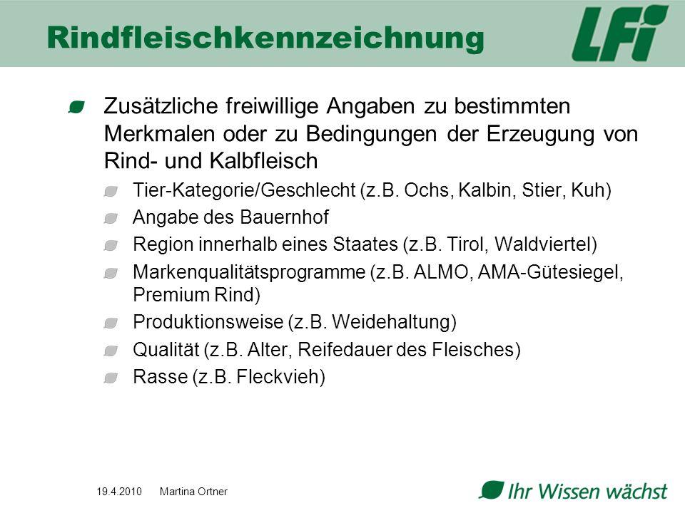 19.4.2010 Martina Ortner Rindfleischkennzeichnung Zusätzliche freiwillige Angaben zu bestimmten Merkmalen oder zu Bedingungen der Erzeugung von Rind-