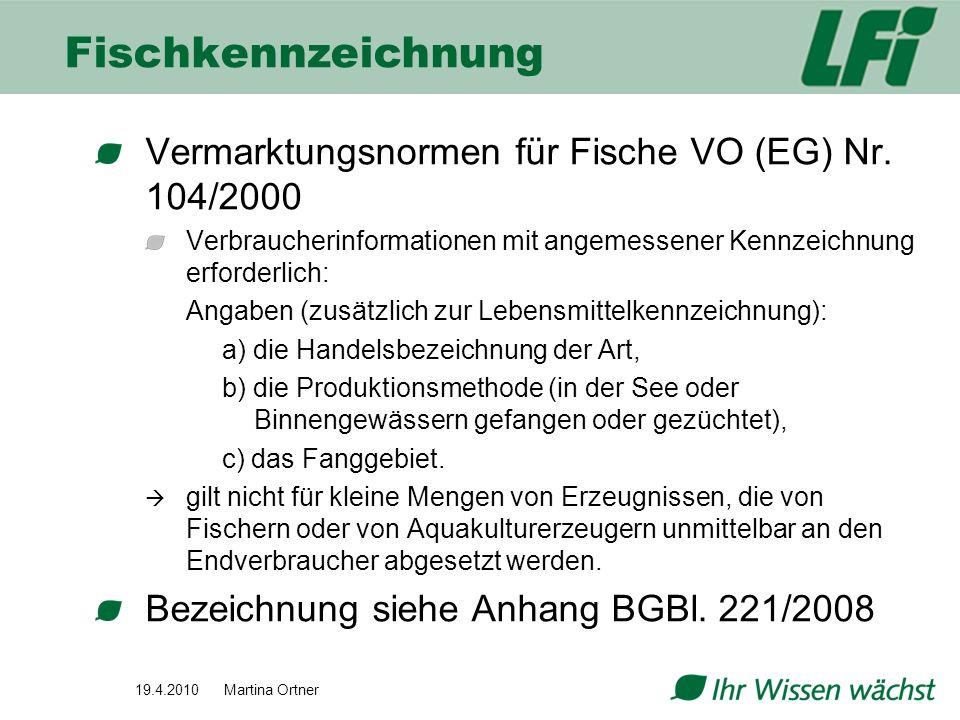 19.4.2010 Martina Ortner Fischkennzeichnung Vermarktungsnormen für Fische VO (EG) Nr. 104/2000 Verbraucherinformationen mit angemessener Kennzeichnung