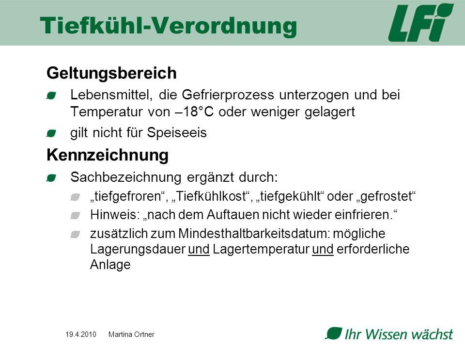 19.4.2010 Martina Ortner Tiefkühl-Verordnung Geltungsbereich Lebensmittel, die Gefrierprozess unterzogen und bei Temperatur von –18°C oder weniger gel