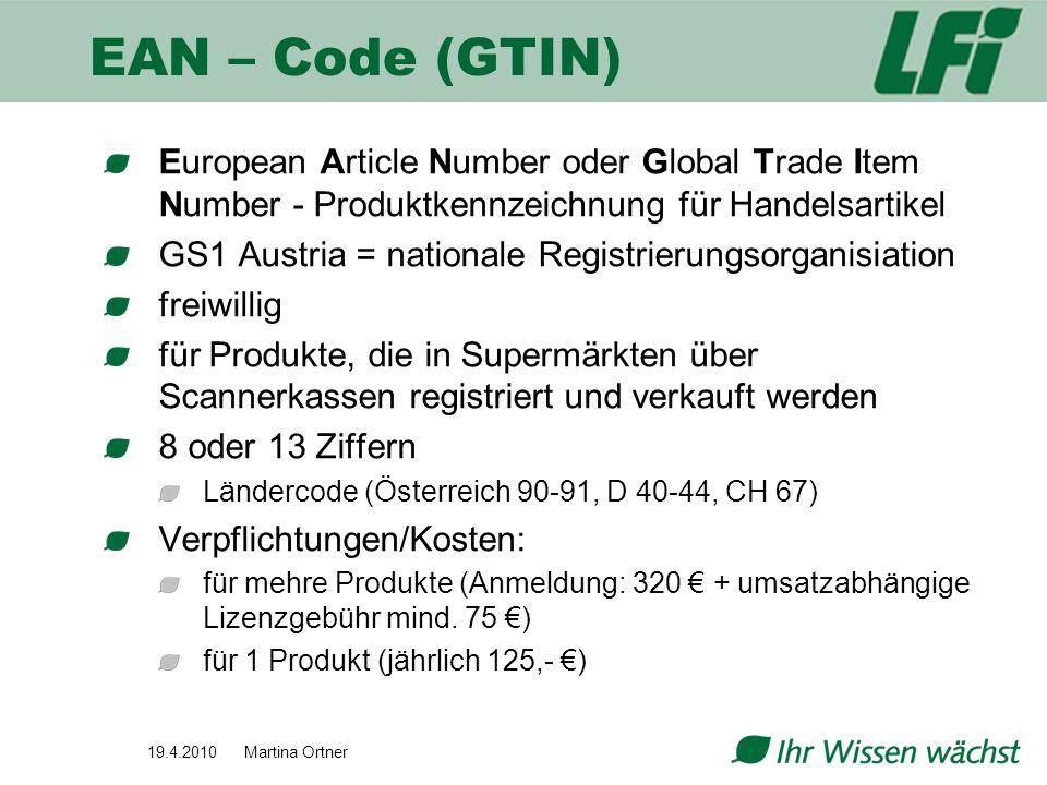 19.4.2010 Martina Ortner EAN – Code (GTIN) European Article Number oder Global Trade Item Number - Produktkennzeichnung für Handelsartikel GS1 Austria