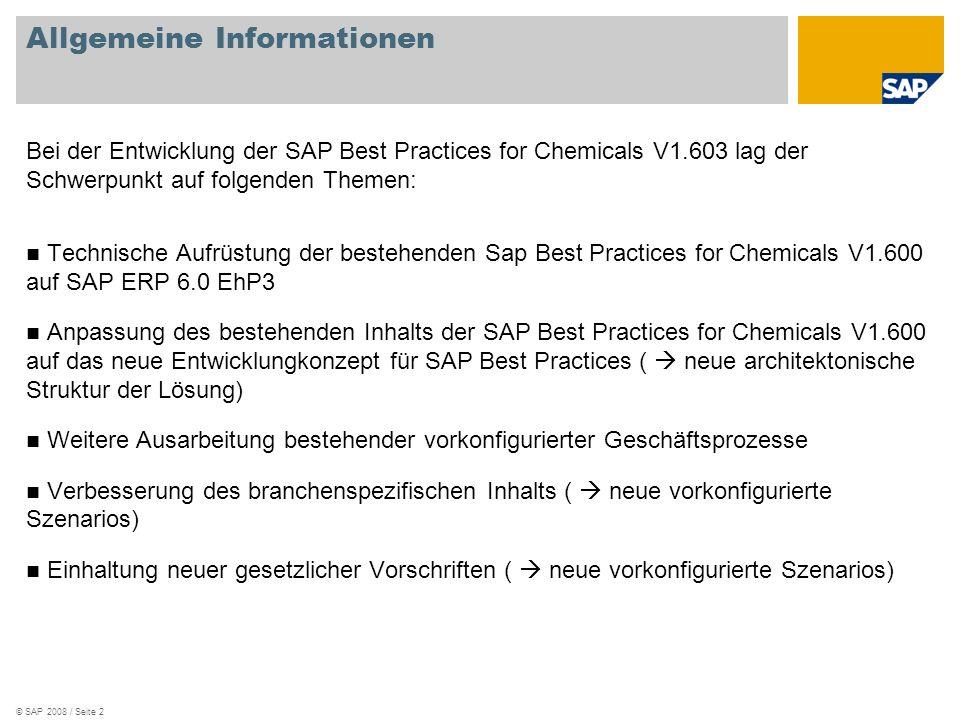 © SAP 2008 / Seite 2 Allgemeine Informationen Bei der Entwicklung der SAP Best Practices for Chemicals V1.603 lag der Schwerpunkt auf folgenden Themen