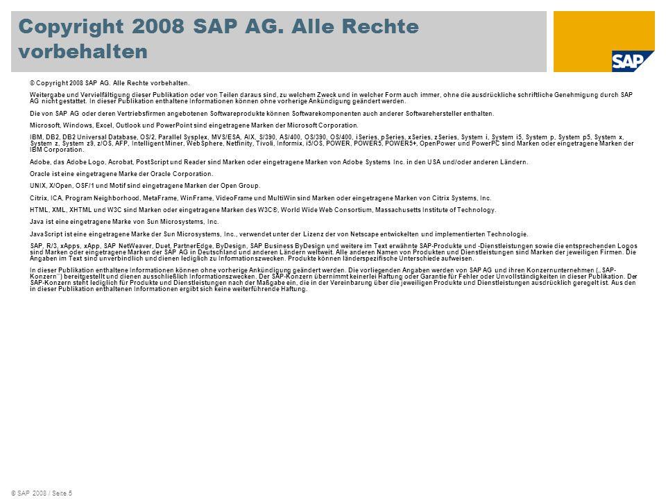 © SAP 2008 / Seite 5 © Copyright 2008 SAP AG. Alle Rechte vorbehalten. Weitergabe und Vervielfältigung dieser Publikation oder von Teilen daraus sind,