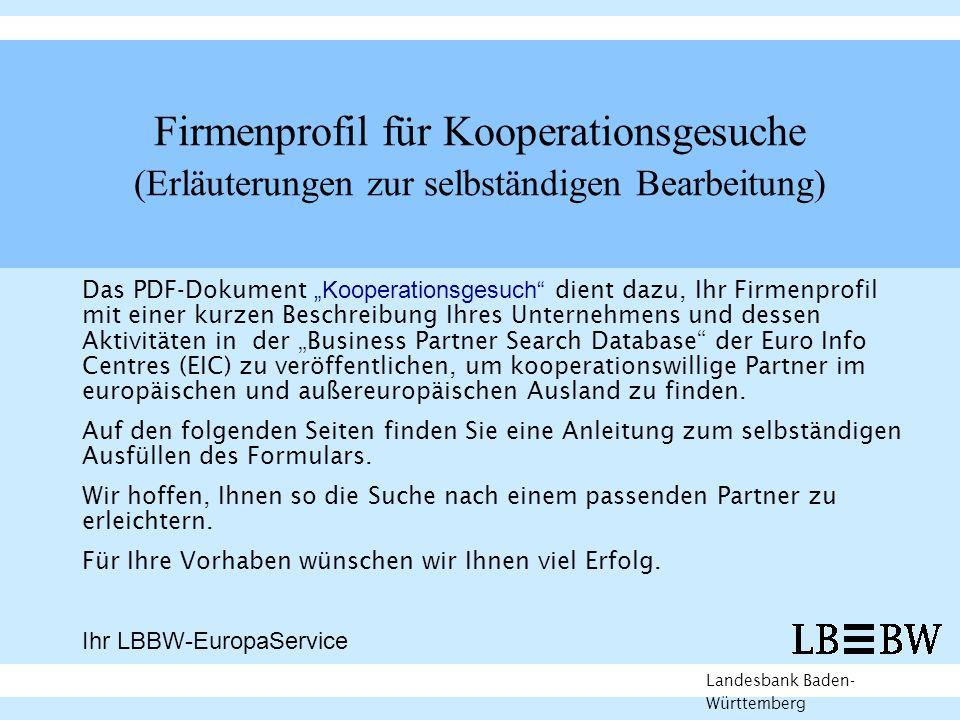 Firmenprofil für Kooperationsgesuche (Erläuterungen zur selbständigen Bearbeitung) Landesbank Baden- Württemberg Das PDF-Dokument Kooperationsgesuch d