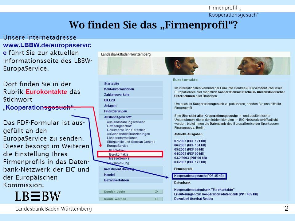 Landesbank Baden-Württemberg Firmenprofil Kooperationsgesuch Wo finden Sie das Firmenprofil? 2 Unsere Internetadresse www.LBBW.de/europaservic e führt