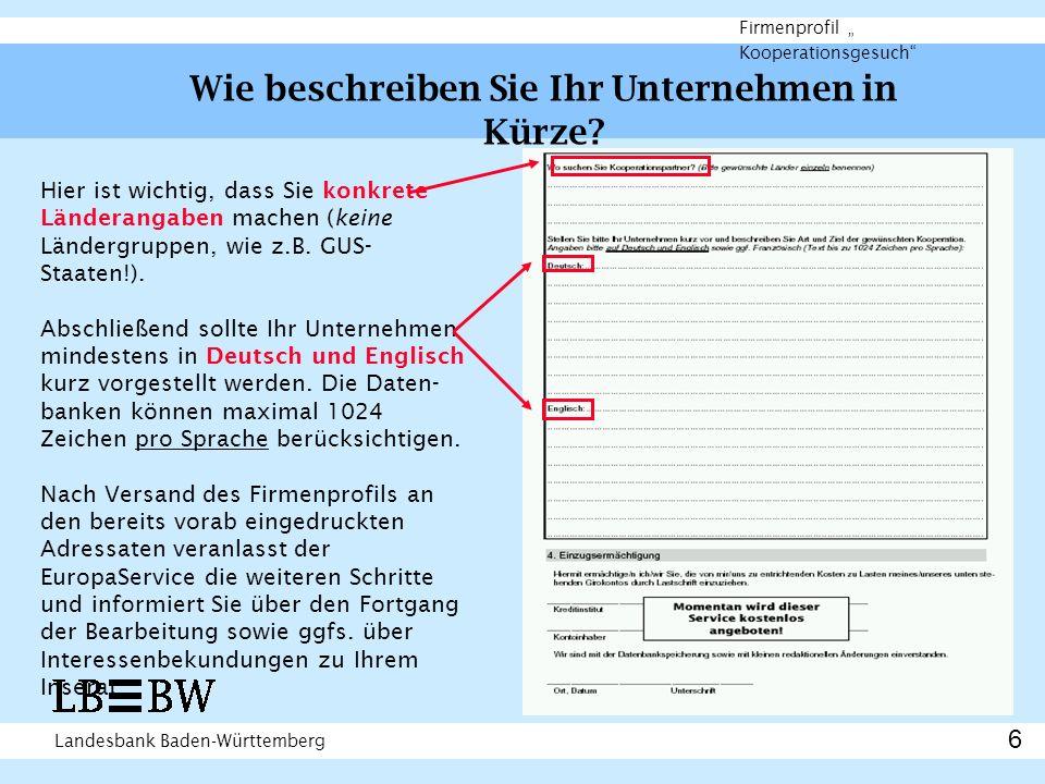 Landesbank Baden-Württemberg Firmenprofil Kooperationsgesuch Hier ist wichtig, dass Sie konkrete Länderangaben machen (keine Ländergruppen, wie z.B. G
