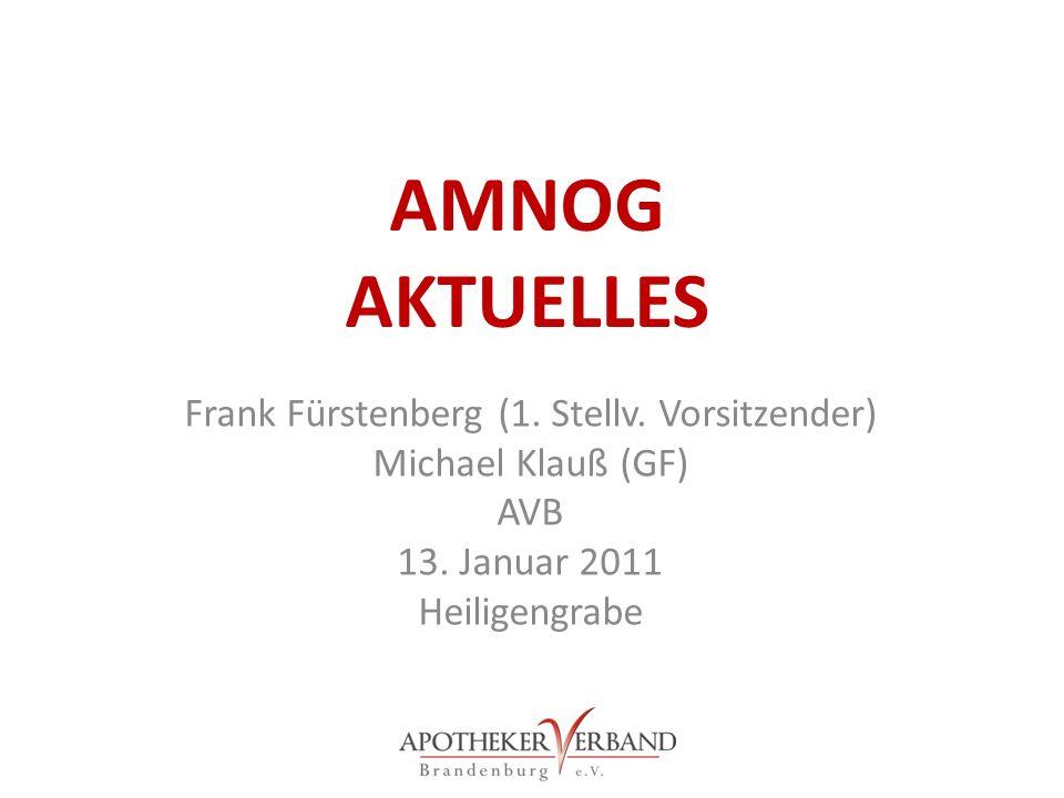 AMNOG AKTUELLES Frank Fürstenberg (1. Stellv. Vorsitzender) Michael Klauß (GF) AVB 13. Januar 2011 Heiligengrabe