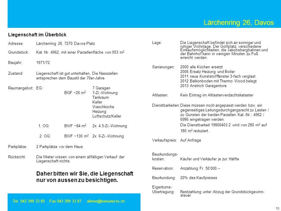 Lärchenring 26, Davos Tel. 043 399 33 85 Fax 043 399 33 87 allmer@bereuter-tu.ch Adresse:Lärchenring 26, 7270 Davos Platz Grundstück:Kat. Nr. 4962, mi