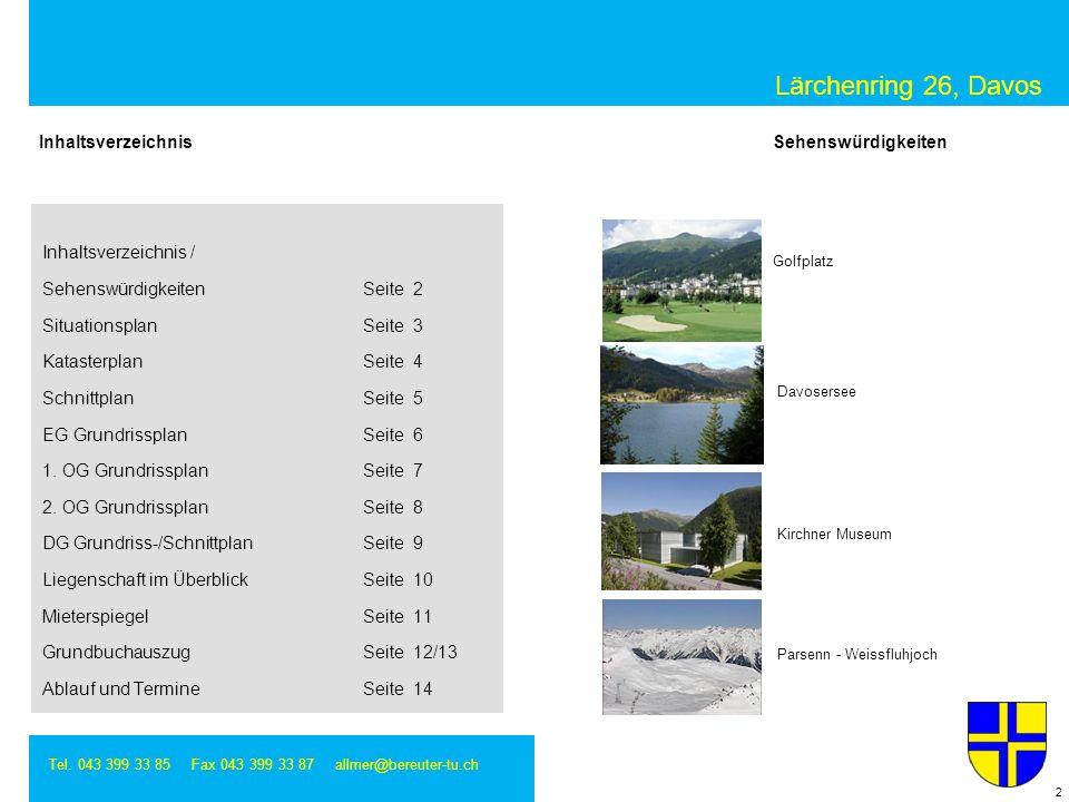 Lärchenring 26, Davos Tel. 043 399 33 85 Fax 043 399 33 87 allmer@bereuter-tu.ch 2 Sehenswürdigkeiten Davosersee Parsenn - Weissfluhjoch Inhaltsverzei