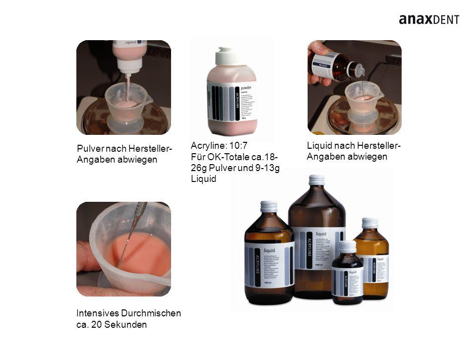 Pulver nach Hersteller- Angaben abwiegen Intensives Durchmischen ca. 20 Sekunden Liquid nach Hersteller- Angaben abwiegen Acryline: 10:7 Für OK-Totale