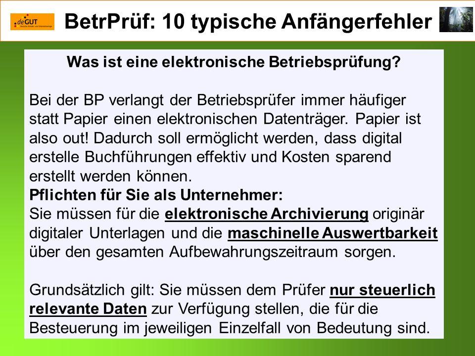 BetrPrüf: 10 typische Anfängerfehler Was ist eine elektronische Betriebsprüfung? Bei der BP verlangt der Betriebsprüfer immer häufiger statt Papier ei