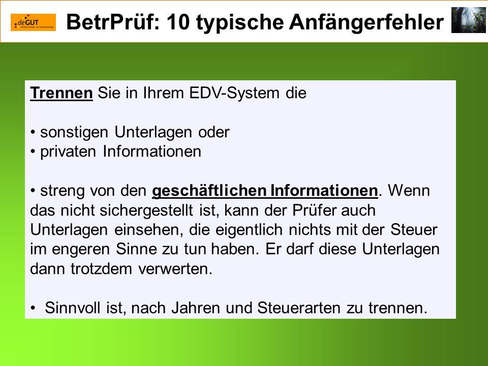 BetrPrüf: 10 typische Anfängerfehler Trennen Sie in Ihrem EDV-System die sonstigen Unterlagen oder privaten Informationen streng von den geschäftliche
