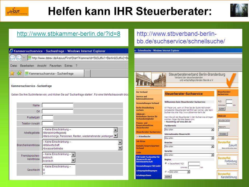 Helfen kann IHR Steuerberater: http://www.stbkammer-berlin.de/?id=8http://www.stbverband-berlin- bb.de/suchservice/schnellsuche/