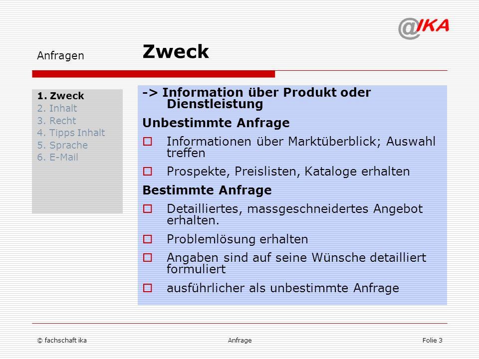 © fachschaft ikaAnfrageFolie 3 Anfragen 1. Zweck 2. Inhalt 3. Recht 4. Tipps Inhalt 5. Sprache 6. E-Mail -> Information über Produkt oder Dienstleistu
