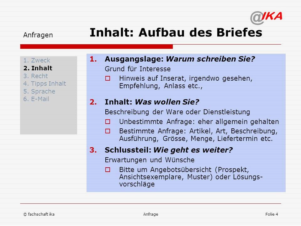 © fachschaft ikaAnfrageFolie 4 Anfragen 1. Zweck 2. Inhalt 3. Recht 4. Tipps Inhalt 5. Sprache 6. E-Mail 1.Ausgangslage: Warum schreiben Sie? Grund fü