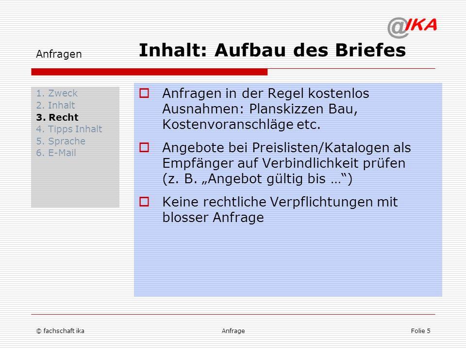 © fachschaft ikaAnfrageFolie 5 Anfragen 1. Zweck 2. Inhalt 3. Recht 4. Tipps Inhalt 5. Sprache 6. E-Mail Anfragen in der Regel kostenlos Ausnahmen: Pl