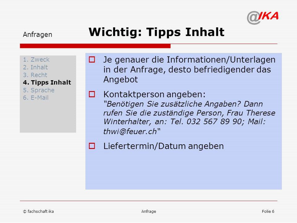 © fachschaft ikaAnfrageFolie 6 Anfragen 1. Zweck 2. Inhalt 3. Recht 4. Tipps Inhalt 5. Sprache 6. E-Mail Je genauer die Informationen/Unterlagen in de