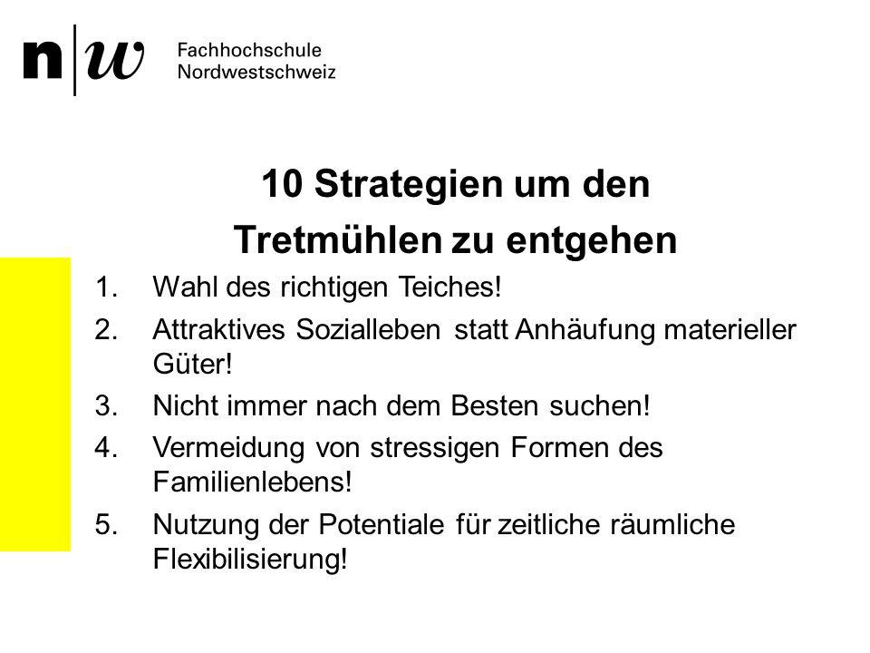 10 Strategien um den Tretmühlen zu entgehen 1.Wahl des richtigen Teiches! 2.Attraktives Sozialleben statt Anhäufung materieller Güter! 3.Nicht immer n