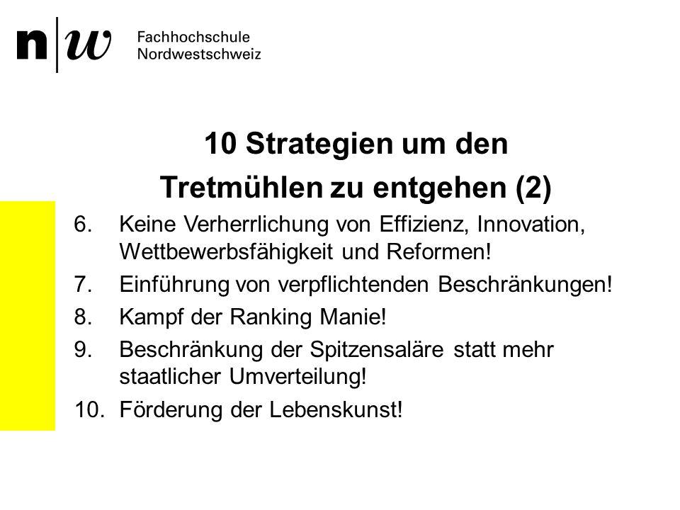 10 Strategien um den Tretmühlen zu entgehen (2) 6.Keine Verherrlichung von Effizienz, Innovation, Wettbewerbsfähigkeit und Reformen! 7.Einführung von