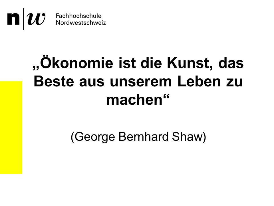 Ökonomie ist die Kunst, das Beste aus unserem Leben zu machen (George Bernhard Shaw)
