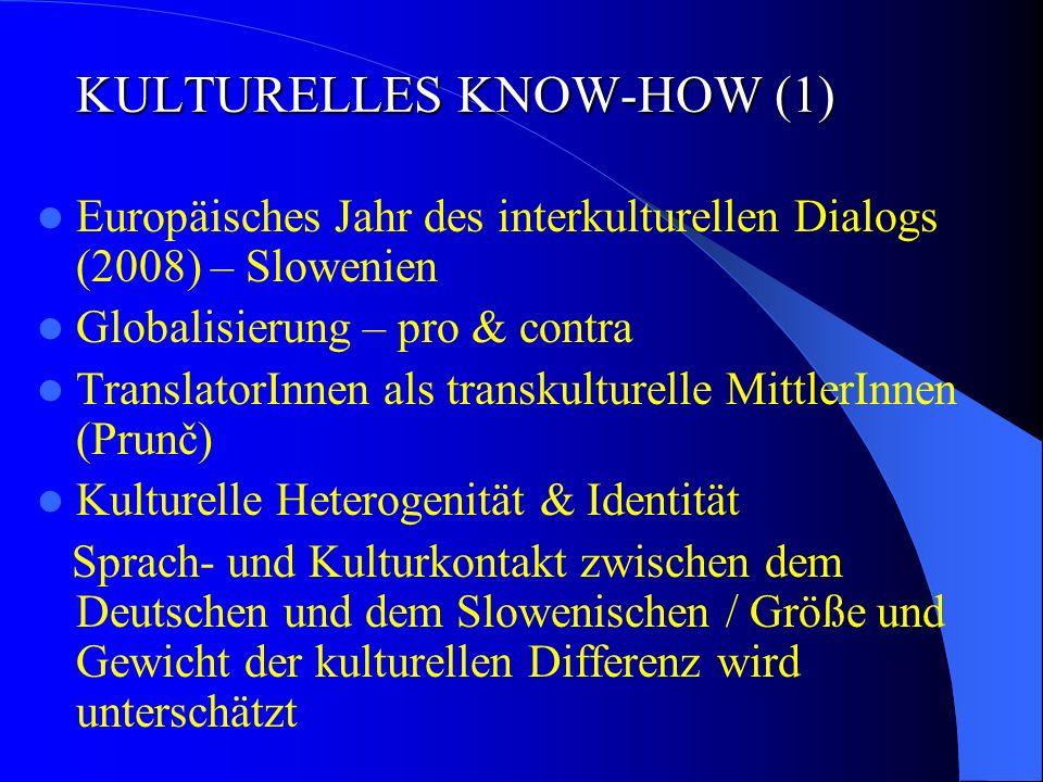 KULTURELLES KNOW-HOW (1) Europäisches Jahr des interkulturellen Dialogs (2008) – Slowenien Globalisierung – pro & contra TranslatorInnen als transkulturelle MittlerInnen (Prunč) Kulturelle Heterogenität & Identität Sprach- und Kulturkontakt zwischen dem Deutschen und dem Slowenischen / Größe und Gewicht der kulturellen Differenz wird unterschätzt