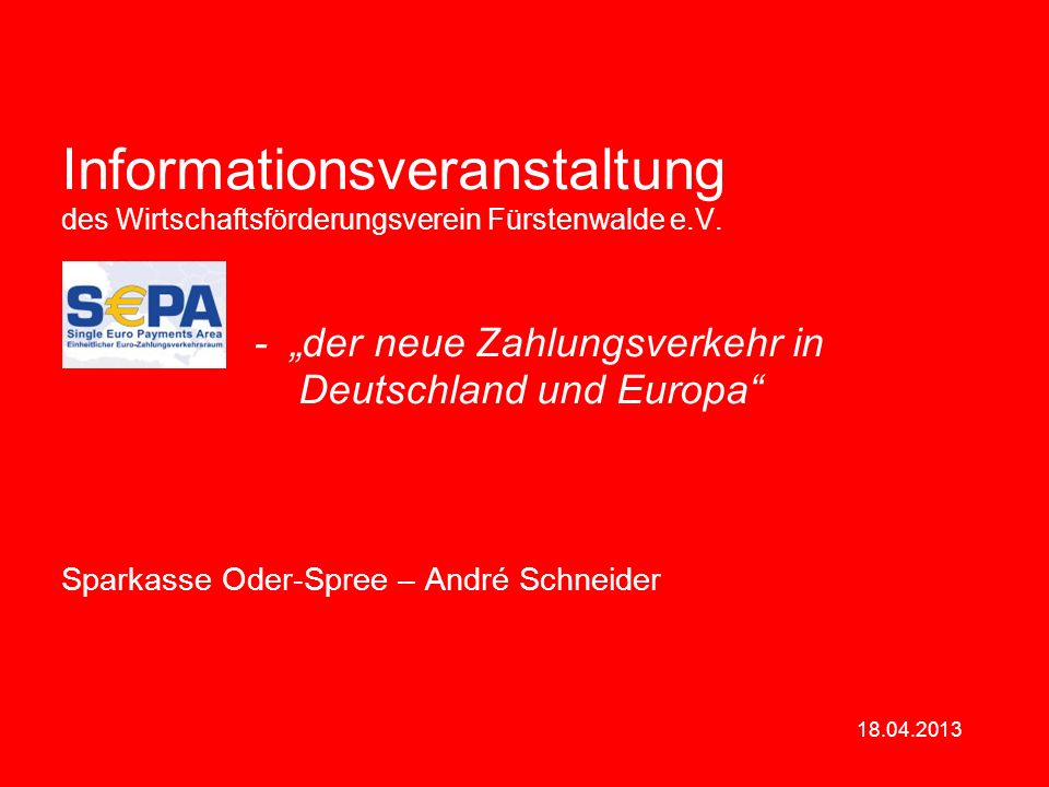 18.04.2013 Informationsveranstaltung des Wirtschaftsförderungsverein Fürstenwalde e.V. - der neue Zahlungsverkehr in Deutschland und Europa Sparkasse