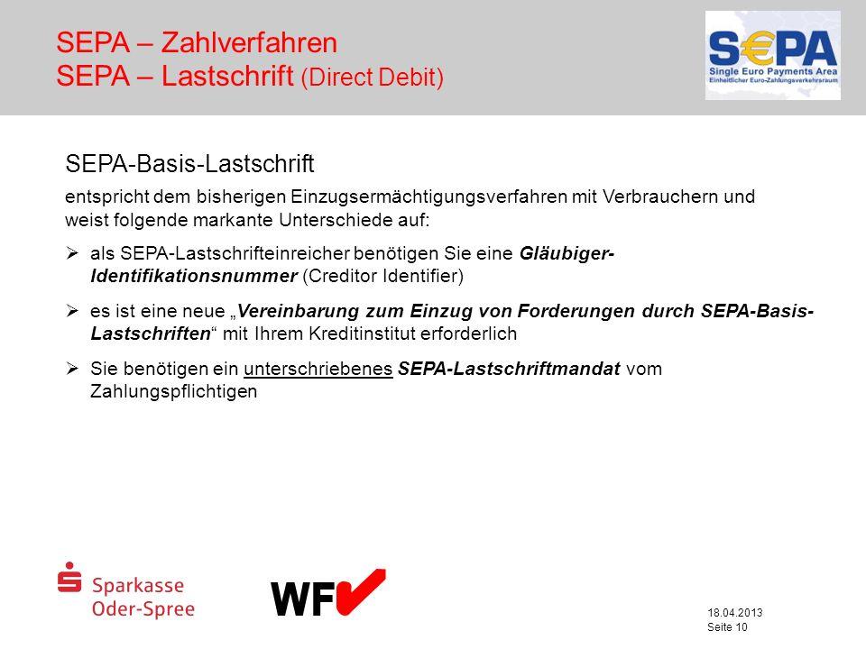 18.04.2013 Seite 10 SEPA – Zahlverfahren SEPA – Lastschrift (Direct Debit) SEPA-Basis-Lastschrift entspricht dem bisherigen Einzugsermächtigungsverfah