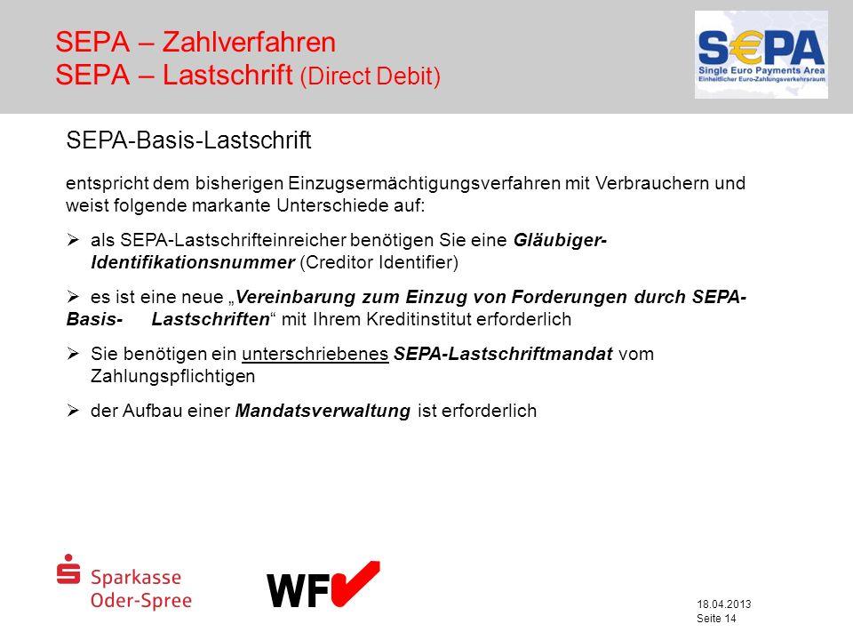 18.04.2013 Seite 14 SEPA – Zahlverfahren SEPA – Lastschrift (Direct Debit) SEPA-Basis-Lastschrift entspricht dem bisherigen Einzugsermächtigungsverfah