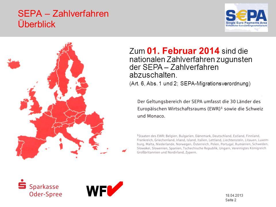18.04.2013 Seite 2 SEPA – Zahlverfahren Überblick Zum 01. Februar 2014 sind die nationalen Zahlverfahren zugunsten der SEPA – Zahlverfahren abzuschalt