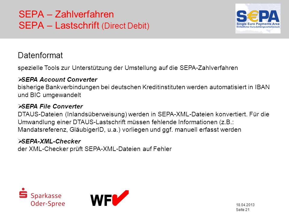 18.04.2013 Seite 21 SEPA – Zahlverfahren SEPA – Lastschrift (Direct Debit) Datenformat spezielle Tools zur Unterstützung der Umstellung auf die SEPA-Z