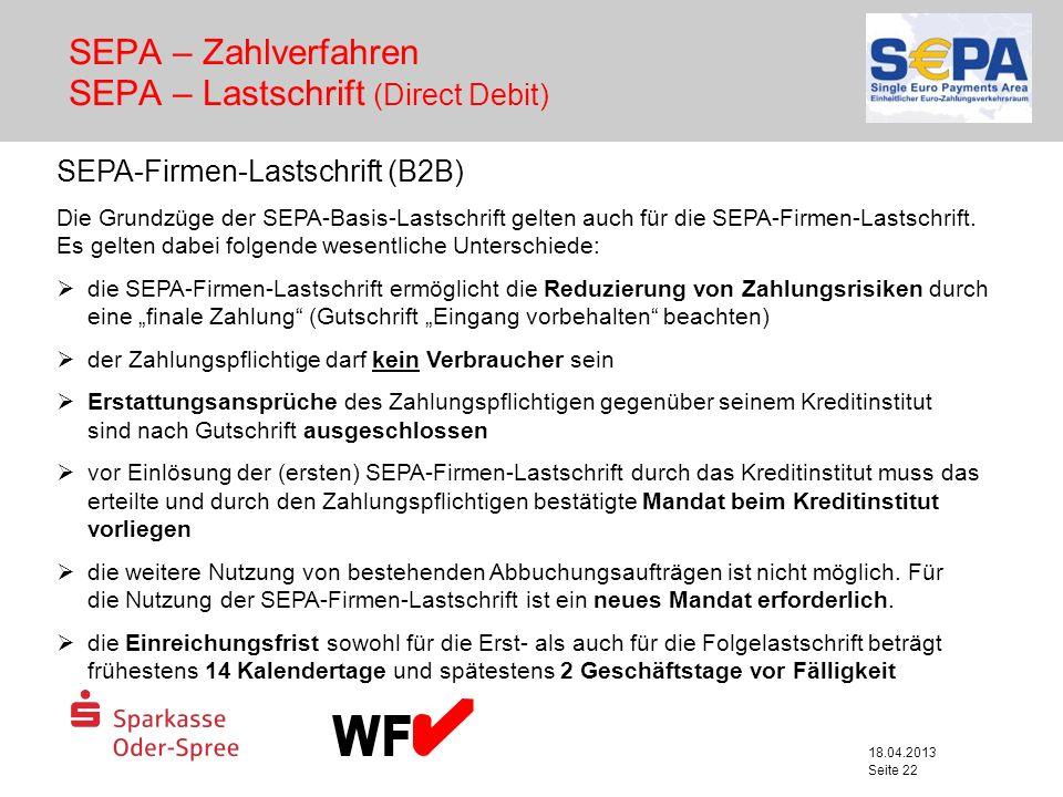 18.04.2013 Seite 22 SEPA – Zahlverfahren SEPA – Lastschrift (Direct Debit) SEPA-Firmen-Lastschrift (B2B) Die Grundzüge der SEPA-Basis-Lastschrift gelt