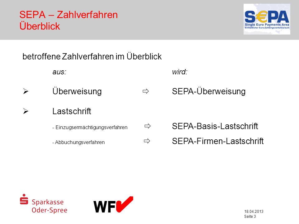 18.04.2013 Seite 3 SEPA – Zahlverfahren Überblick betroffene Zahlverfahren im Überblick aus:wird: Überweisung SEPA-Überweisung Lastschrift - Einzugser
