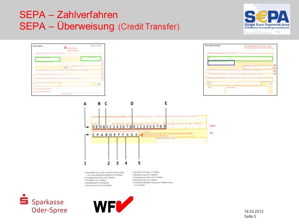 18.04.2013 Seite 6 SEPA – Zahlverfahren SEPA – Überweisung (Credit Transfer) wesentliche Neuerungen der SEPA – Überweisung es erfolgt die ausschließliche Nutzung von IBAN und ggf.