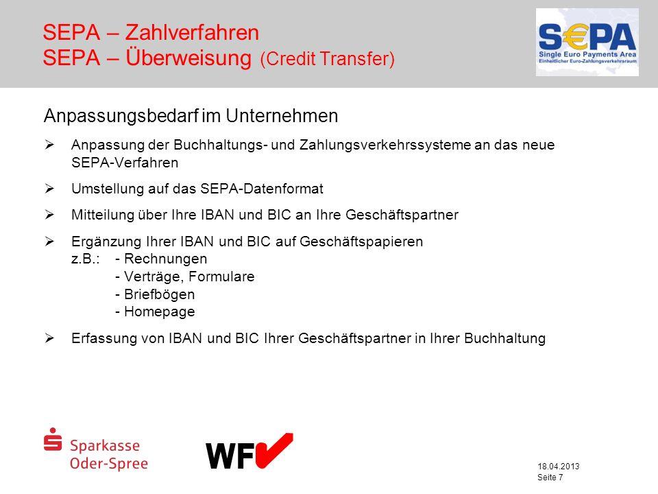 18.04.2013 Seite 7 Anpassungsbedarf im Unternehmen Anpassung der Buchhaltungs- und Zahlungsverkehrssysteme an das neue SEPA-Verfahren Umstellung auf d