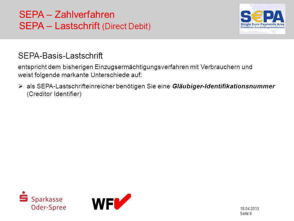 18.04.2013 Seite 8 SEPA – Zahlverfahren SEPA – Lastschrift (Direct Debit) SEPA-Basis-Lastschrift entspricht dem bisherigen Einzugsermächtigungsverfahr