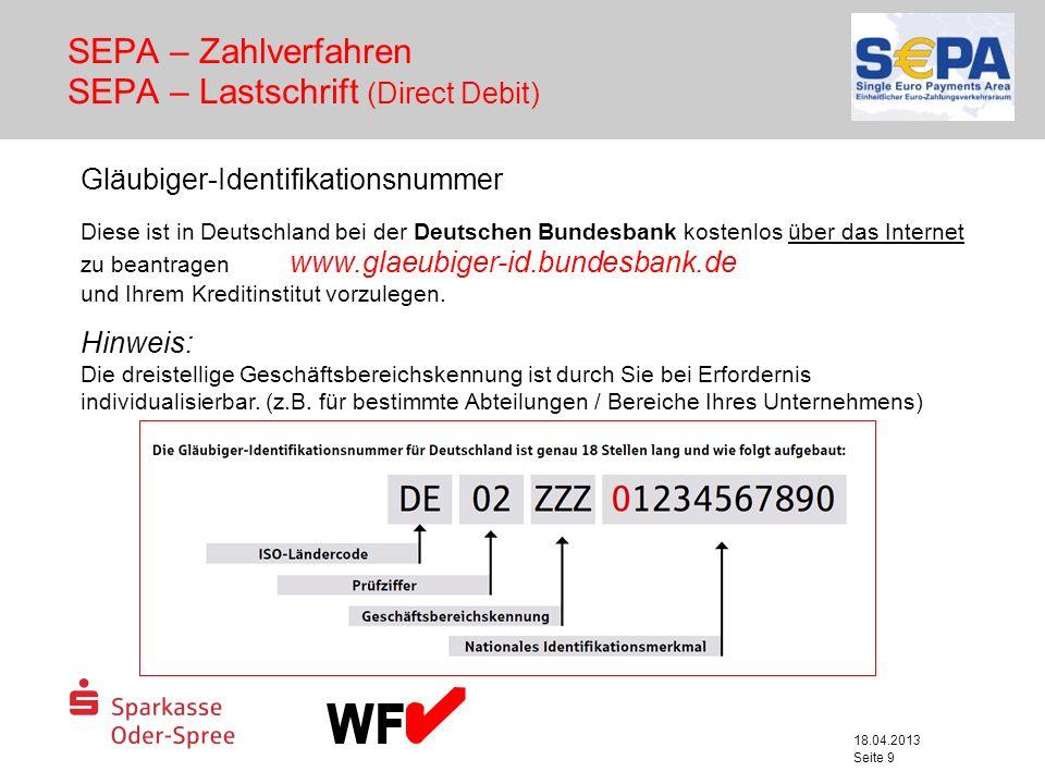 18.04.2013 Seite 9 SEPA – Zahlverfahren SEPA – Lastschrift (Direct Debit) Gläubiger-Identifikationsnummer Diese ist in Deutschland bei der Deutschen B