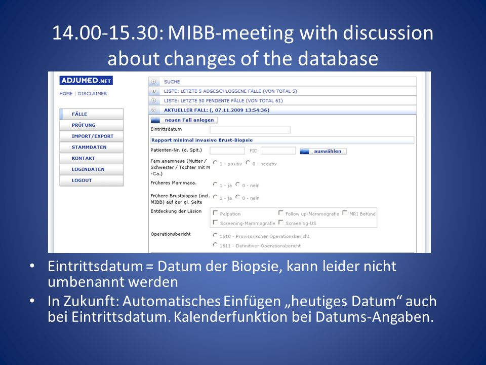 14.00-15.30: MIBB-meeting with discussion about changes of the database Eintrittsdatum = Datum der Biopsie, kann leider nicht umbenannt werden In Zuku